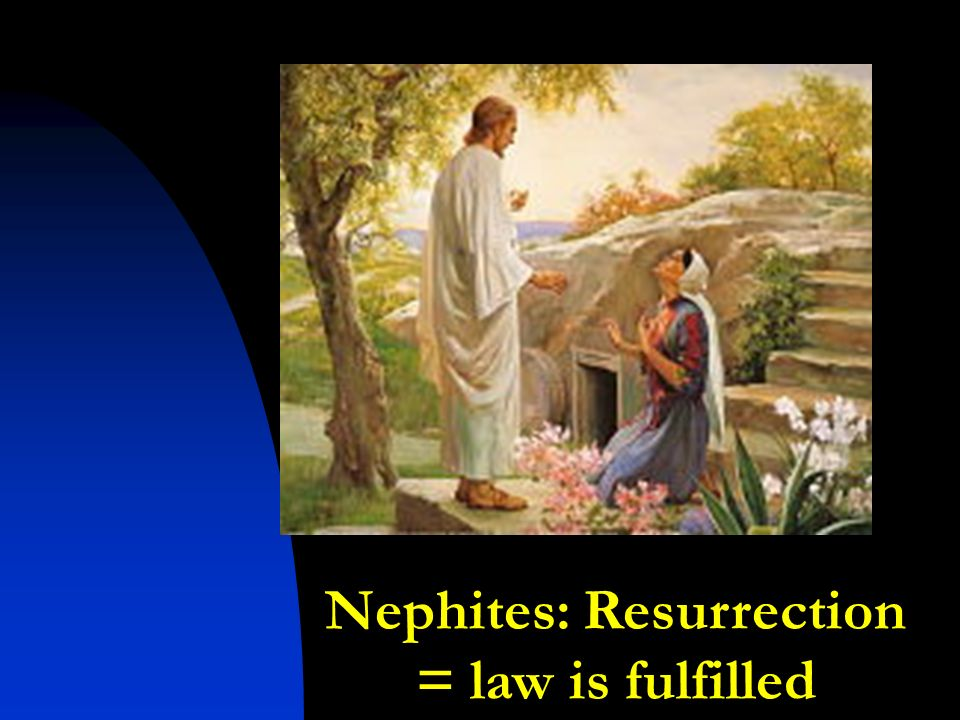 Nephites: Resurrection = law is fulfilled
