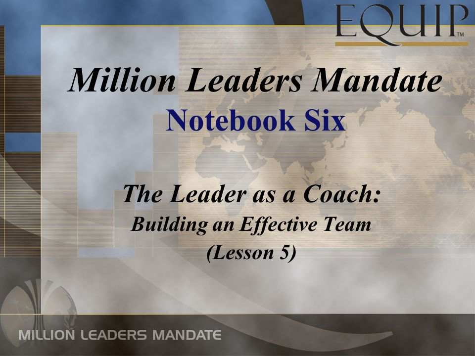 The Leader as a Coach: Building an Effective Team (Lesson 5) Million Leaders Mandate Notebook Six