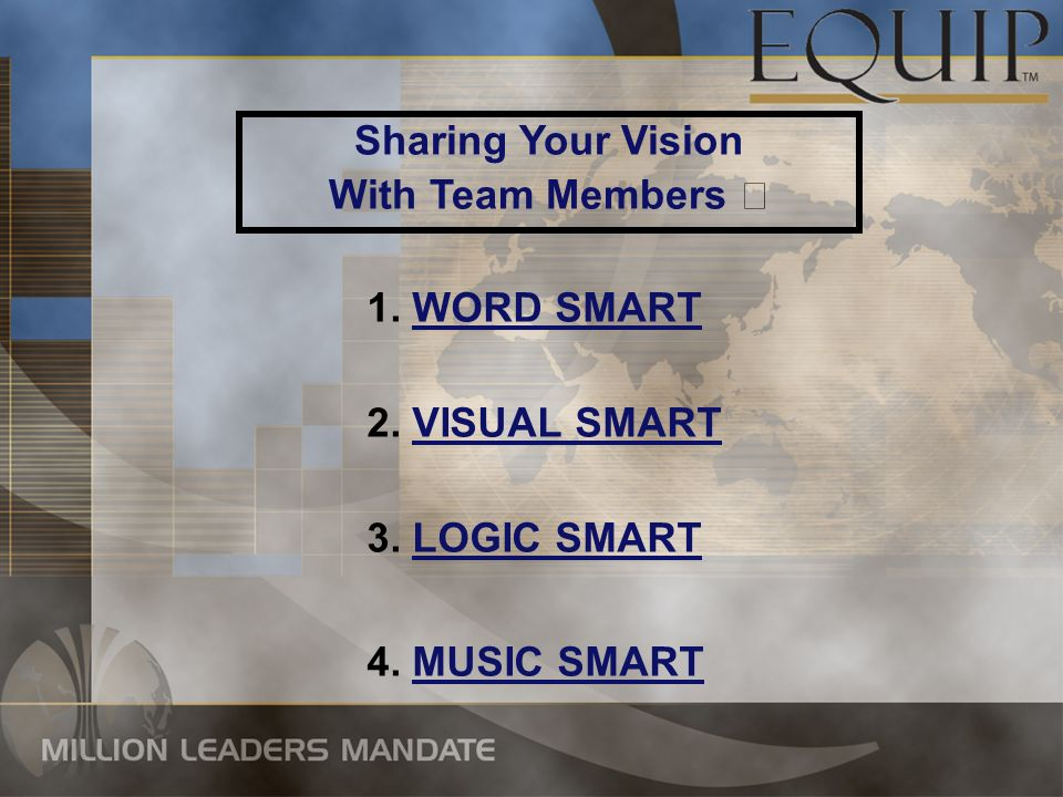 Sharing Your Vision With Team Members 1. WORD SMART 2. VISUAL SMART 3. LOGIC SMART 4. MUSIC SMART