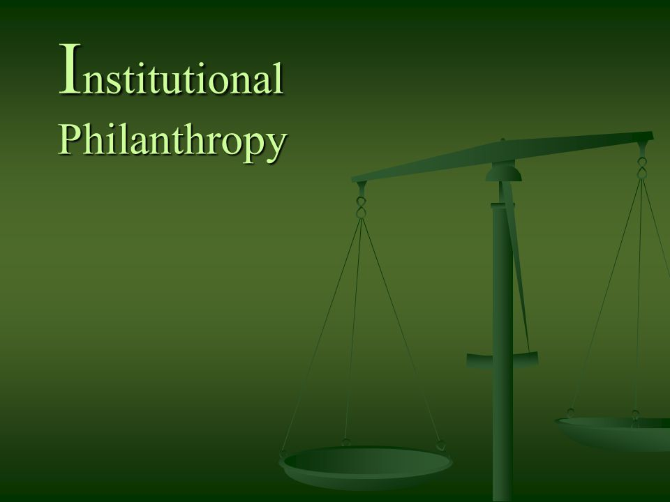 I nstitutional Philanthropy