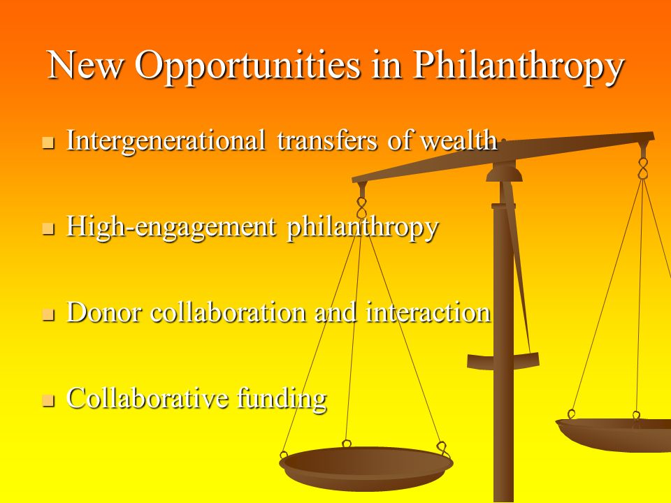 Intergenerational transfers of wealth Intergenerational transfers of wealth High-engagement philanthropy High-engagement philanthropy Donor collaboration and interaction Donor collaboration and interaction Collaborative funding Collaborative funding