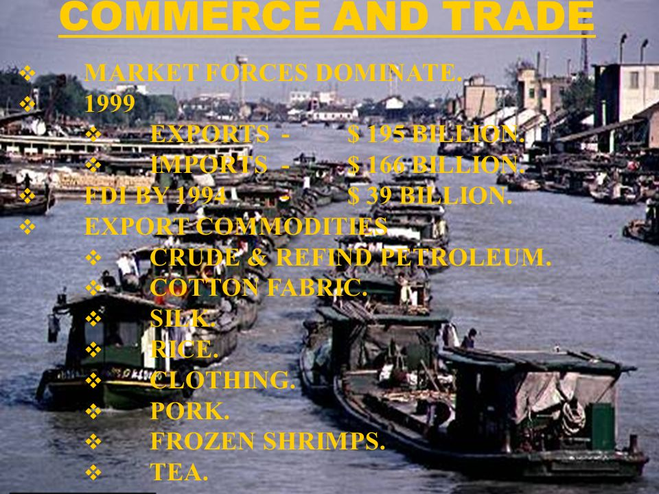 MARKET FORCES DOMINATE. 1999 EXPORTS-$ 195 BILLION. IMPORTS-$ 166 BILLION. FDI BY 1994-$ 39 BILLION. EXPORT COMMODITIES CRUDE & REFIND PETROLEUM. COTT