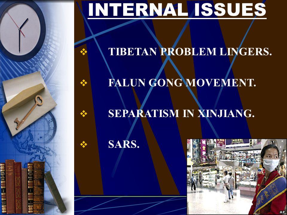 TIBETAN PROBLEM LINGERS. FALUN GONG MOVEMENT. SEPARATISM IN XINJIANG. SARS. INTERNAL ISSUES
