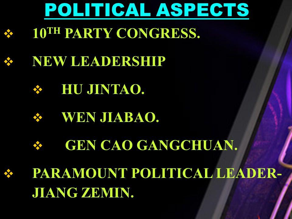 10 TH PARTY CONGRESS. NEW LEADERSHIP HU JINTAO. WEN JIABAO. GEN CAO GANGCHUAN. PARAMOUNT POLITICAL LEADER- JIANG ZEMIN. POLITICAL ASPECTS