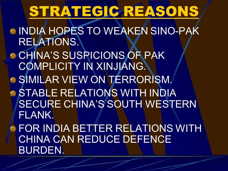 STRATEGIC REASONS INDIA HOPES TO WEAKEN SINO-PAK RELATIONS.