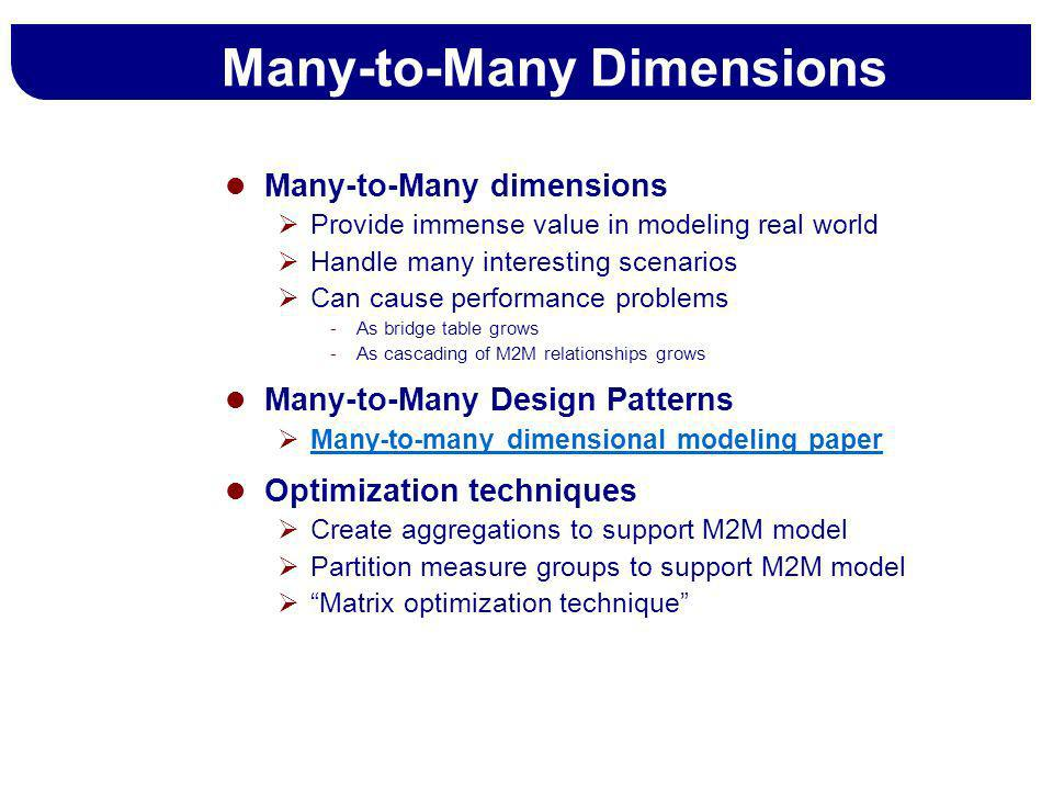 Many-to-Many Dimensions Many-to-Many dimensions Provide immense value in modeling real world Handle many interesting scenarios Can cause performance p
