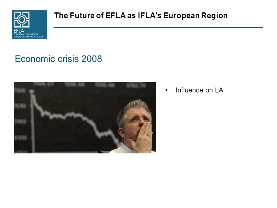 The Future of EFLA as IFLA s European Region Strategy for EFLAs future Very close network with ECTP, Isocarp, Interioer architects, Consulting engineers, BAK Profile developing in the direction of green umbrella – develope different branches inside EFLA (and the associations) Growth of members Growth of economic power - Income 25% not from fees