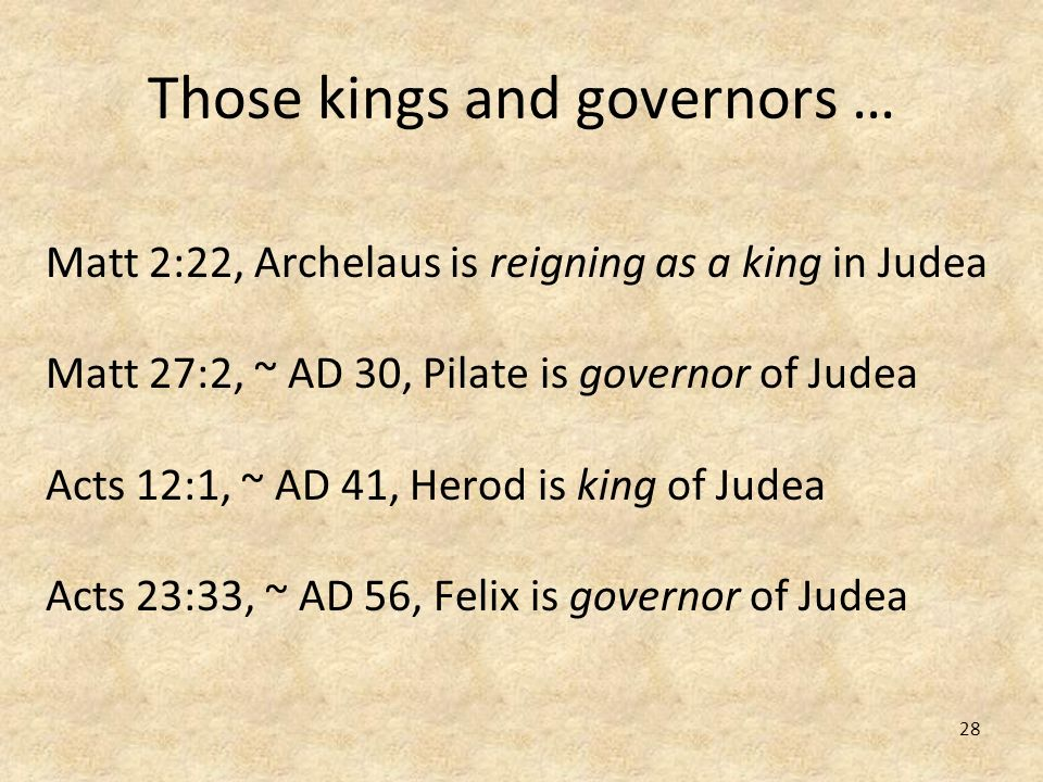 28 Those kings and governors … Matt 2:22, Archelaus is reigning as a king in Judea Matt 27:2, ~ AD 30, Pilate is governor of Judea Acts 12:1, ~ AD 41,