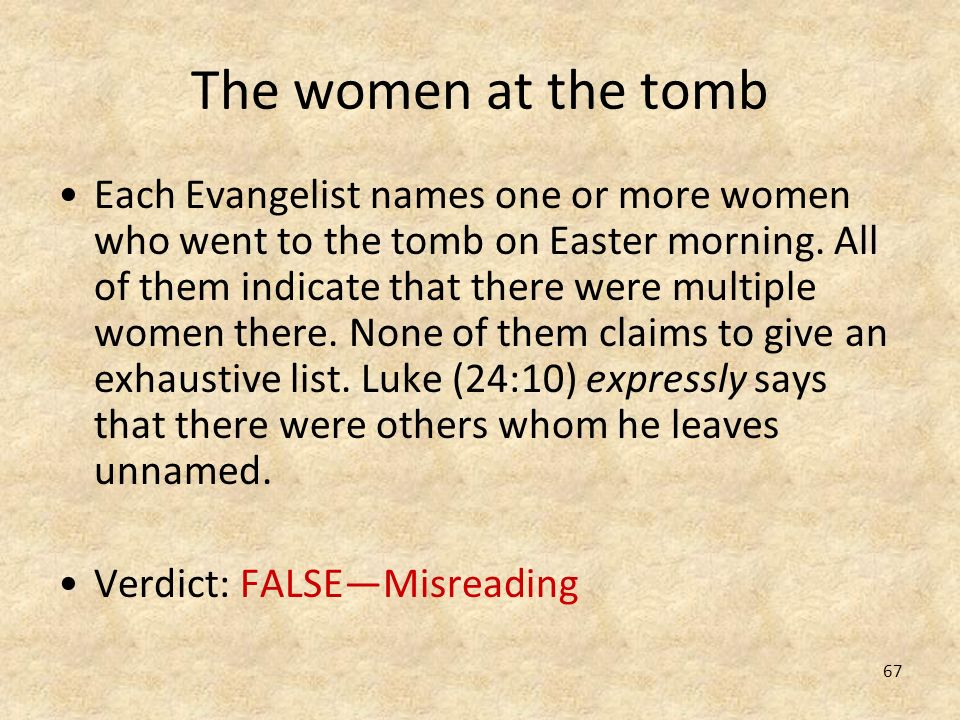 67 The women at the tomb Each Evangelist names one or more women who went to the tomb on Easter morning. All of them indicate that there were multiple