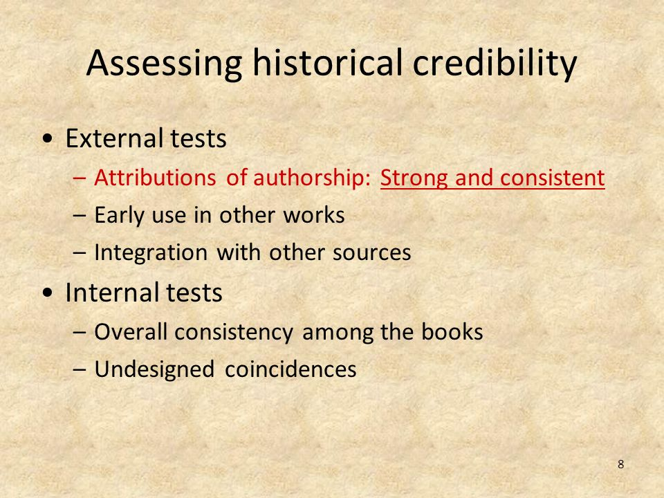 8 Assessing historical credibility External tests –Attributions of authorship: Strong and consistent –Early use in other works –Integration with other