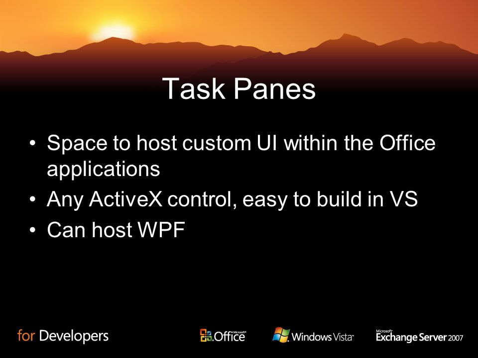Task Panes Space to host custom UI within the Office applications Any ActiveX control, easy to build in VS Can host WPF