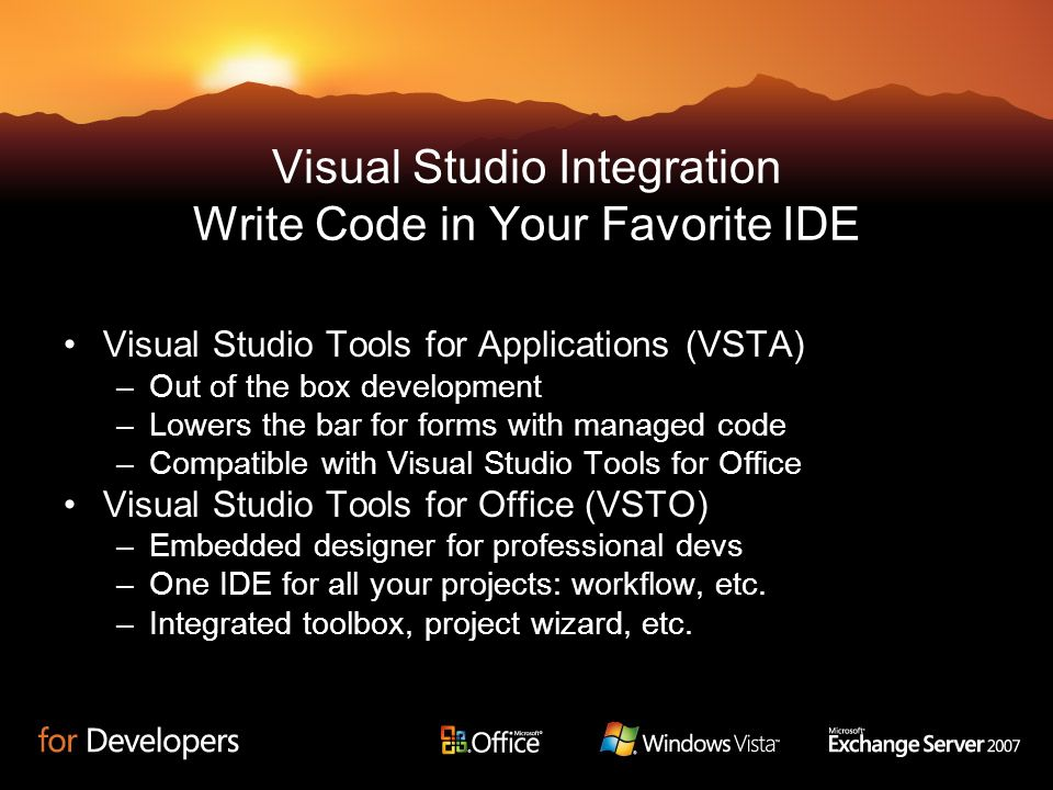 Visual Studio Integration Write Code in Your Favorite IDE Visual Studio Tools for Applications (VSTA) –Out of the box development –Lowers the bar for