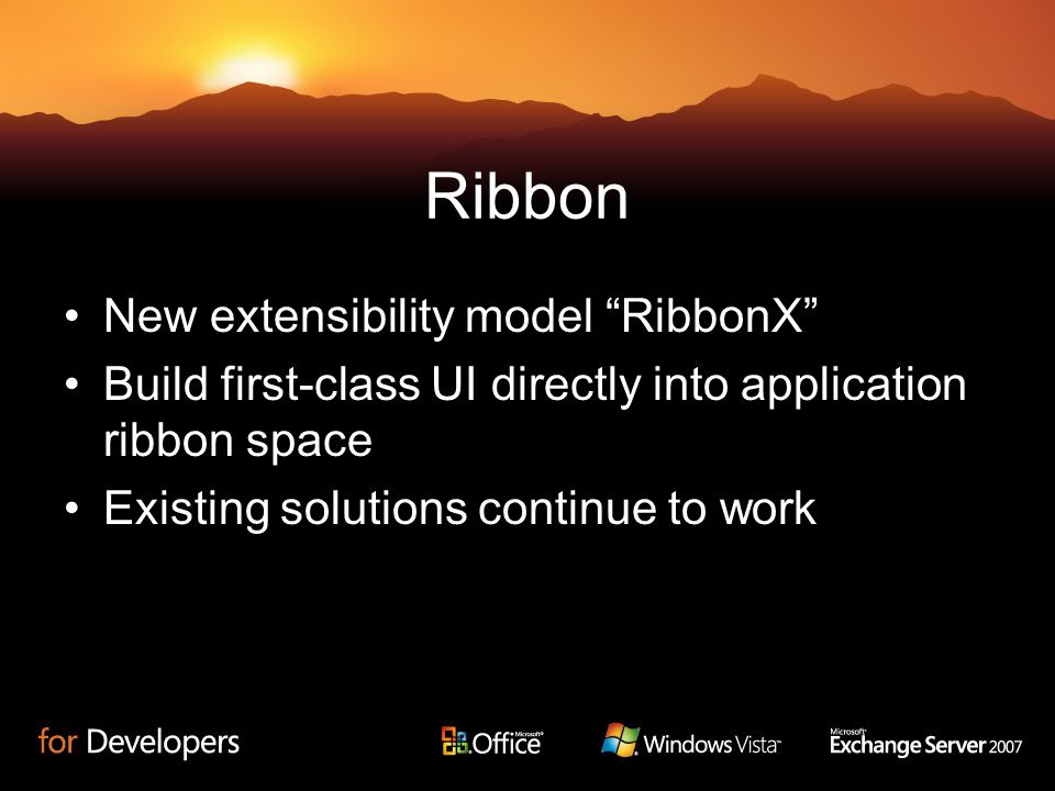 Ribbon New extensibility model RibbonX Build first-class UI directly into application ribbon space Existing solutions continue to work