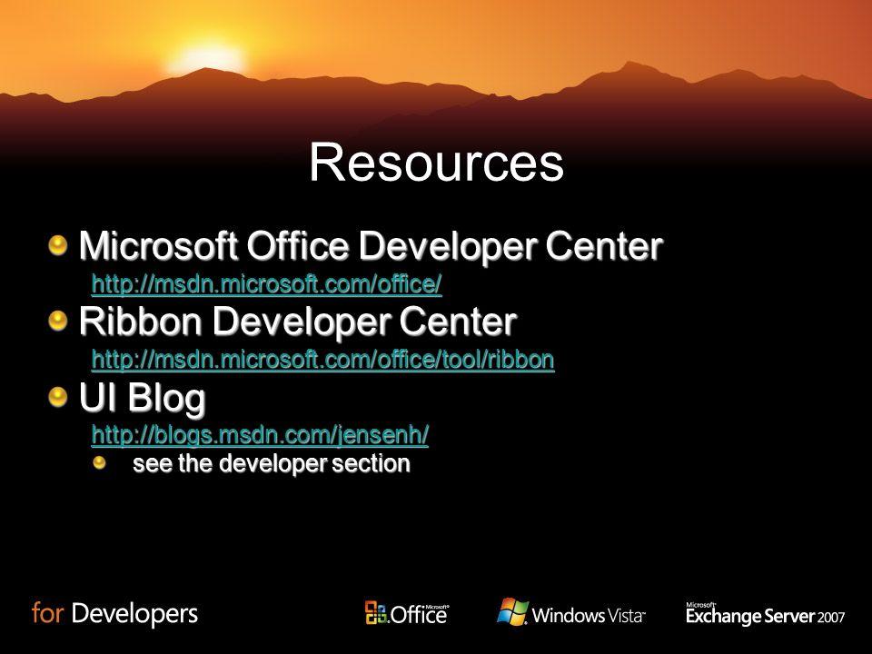 Resources Microsoft Office Developer Center http://msdn.microsoft.com/office/ Ribbon Developer Center http://msdn.microsoft.com/office/tool/ribbon UI