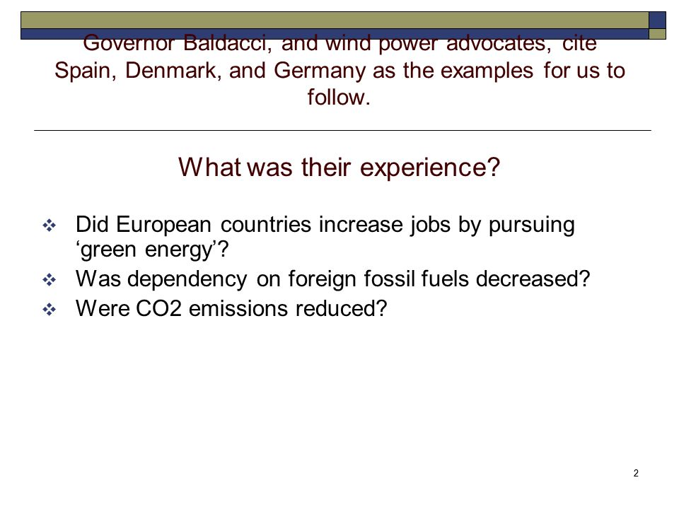 2 2 Governor Baldacci, and wind power advocates, cite Spain, Denmark, and Germany as the examples for us to follow.