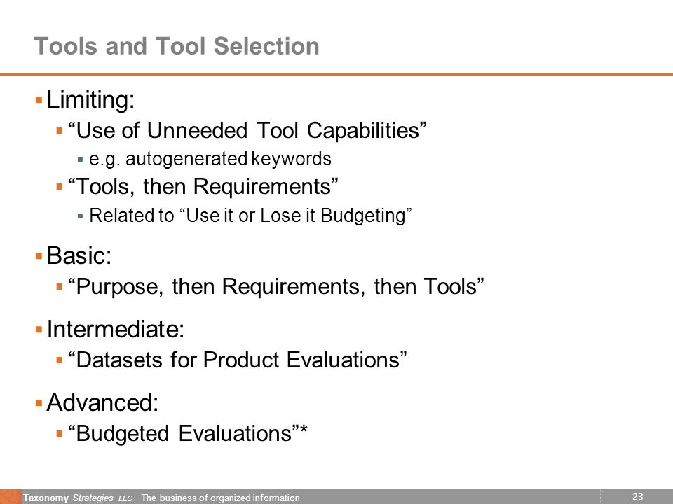 23 Taxonomy Strategies LLC The business of organized information Tools and Tool Selection Limiting: Use of Unneeded Tool Capabilities e.g.