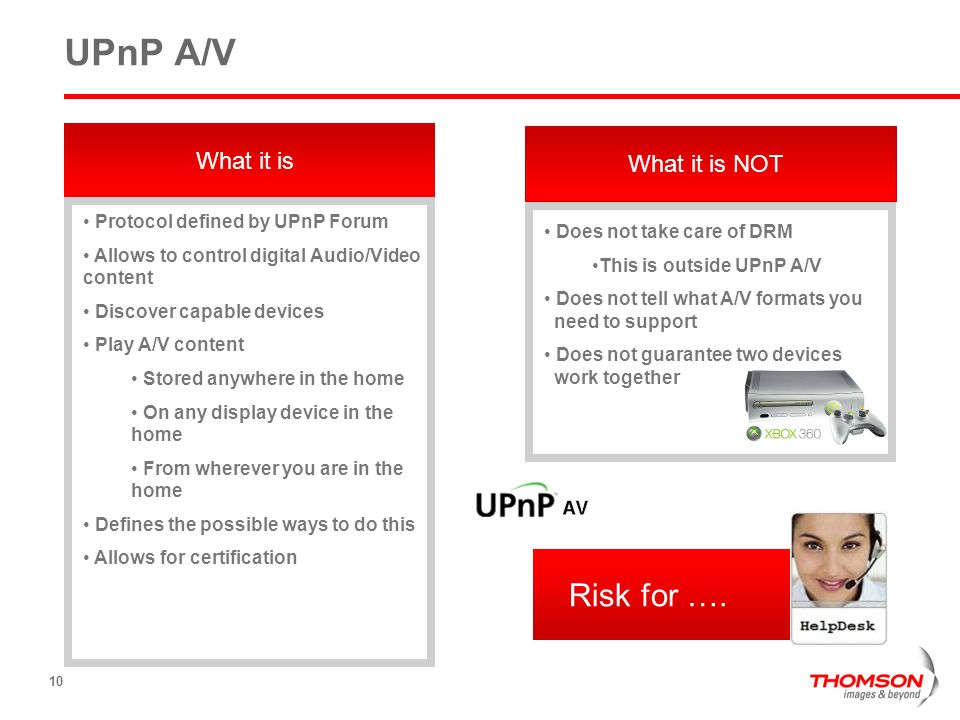 10 UPnP A/V What it is Protocol defined by UPnP Forum Allows to control digital Audio/Video content Discover capable devices Play A/V content Stored a