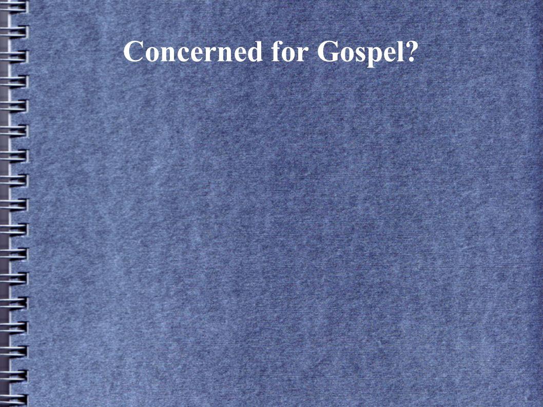 Concerned for Gospel?