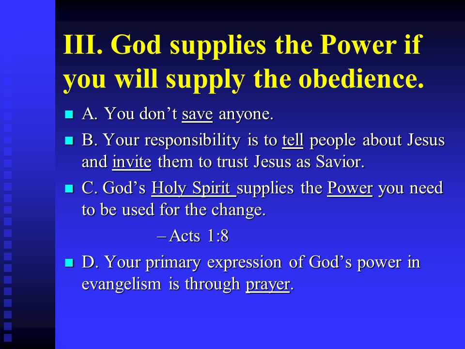 III. God supplies the Power if you will supply the obedience. A. You dont save anyone. A. You dont save anyone. B. Your responsibility is to tell peop