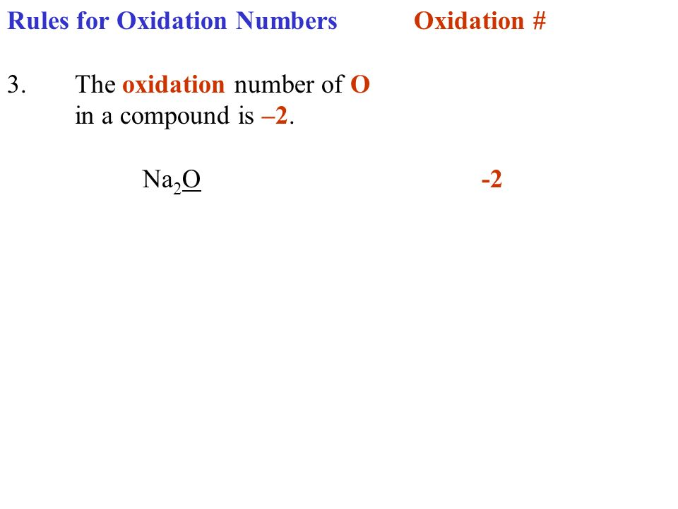 Rules for Oxidation NumbersOxidation # 3.The oxidation number of O in a compound is –2. Na 2 O-2