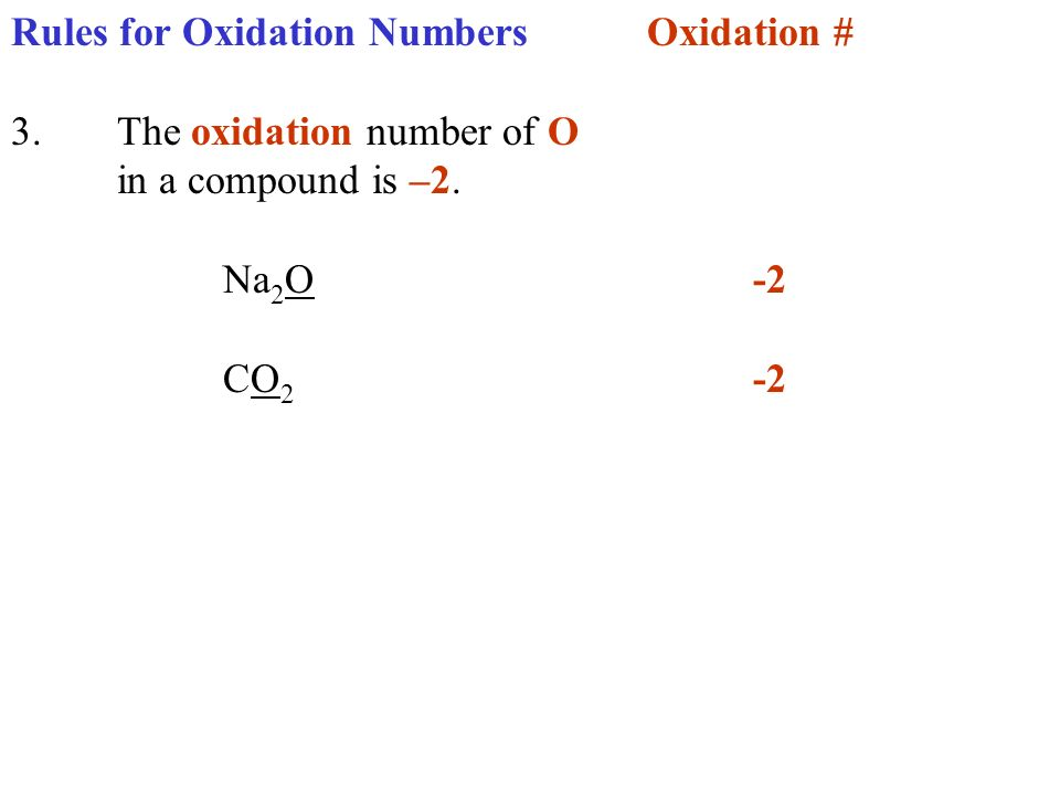 Rules for Oxidation NumbersOxidation # 3.The oxidation number of O in a compound is –2. Na 2 O-2 CO 2 -2