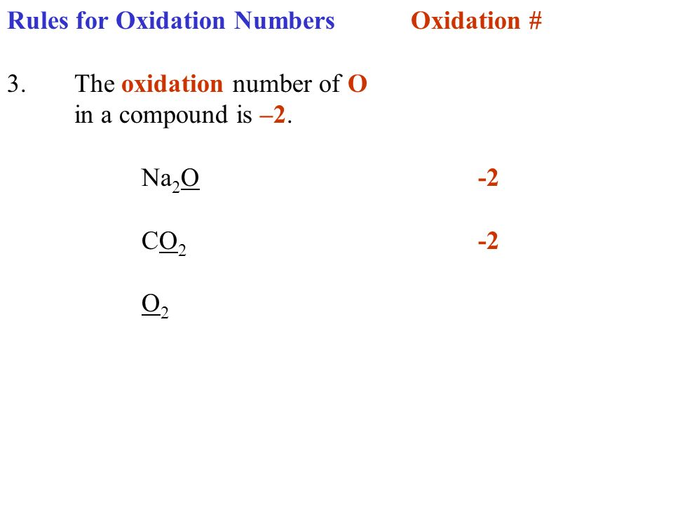 Rules for Oxidation NumbersOxidation # 3.The oxidation number of O in a compound is –2. Na 2 O-2 CO 2 -2 O 2