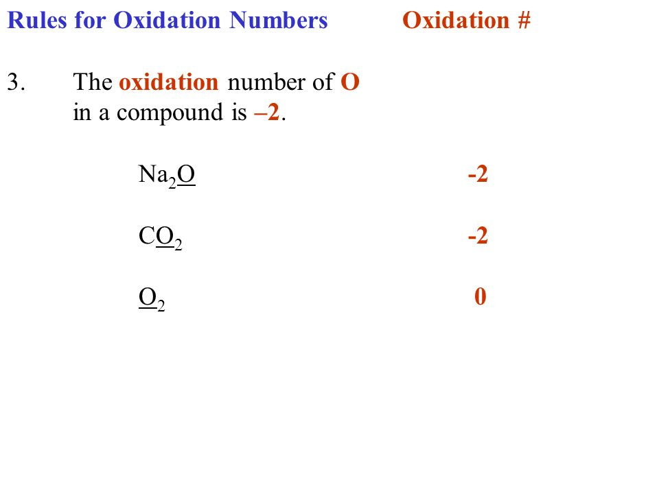 Rules for Oxidation NumbersOxidation # 3.The oxidation number of O in a compound is –2. Na 2 O-2 CO 2 -2 O 2 0