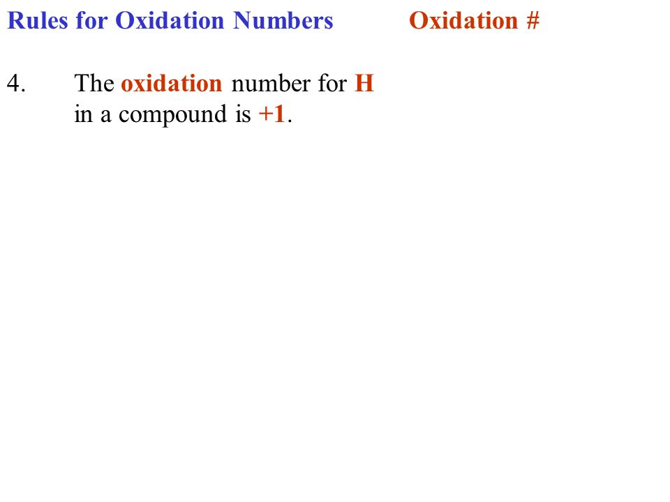 Rules for Oxidation NumbersOxidation # 4.The oxidation number for H in a compound is +1.