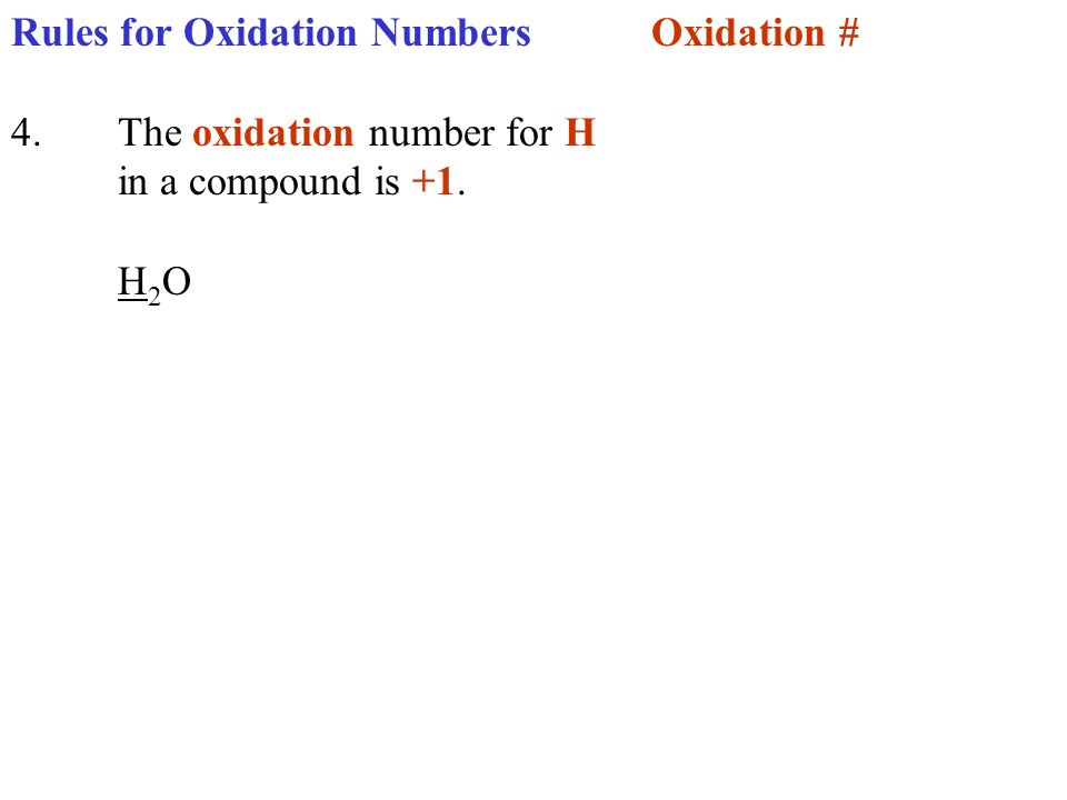 Rules for Oxidation NumbersOxidation # 4.The oxidation number for H in a compound is +1. H 2 O