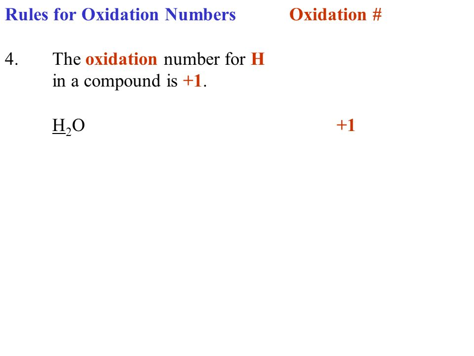 Rules for Oxidation NumbersOxidation # 4.The oxidation number for H in a compound is +1. H 2 O+1