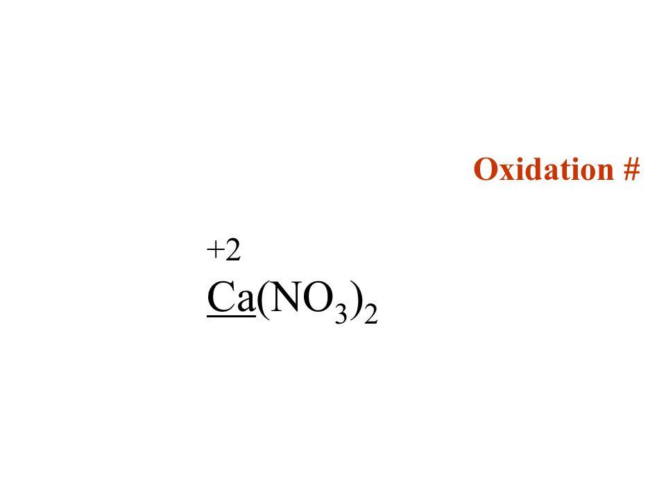Oxidation # +2 Ca(NO 3 ) 2