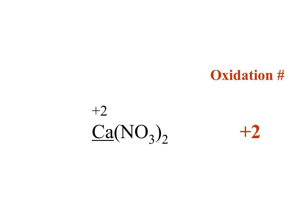 Oxidation # +2 Ca(NO 3 ) 2 +2