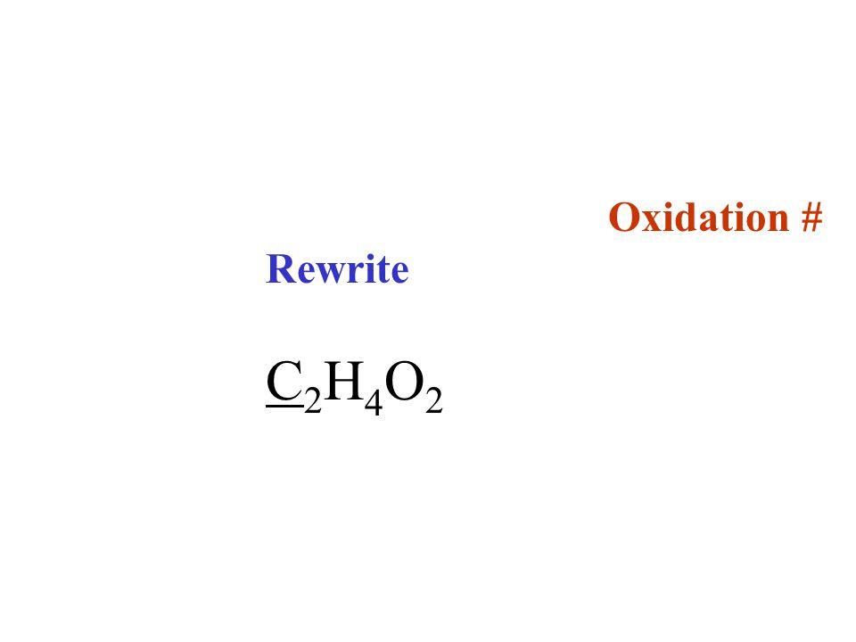 Oxidation # Rewrite C 2 H 4 O 2