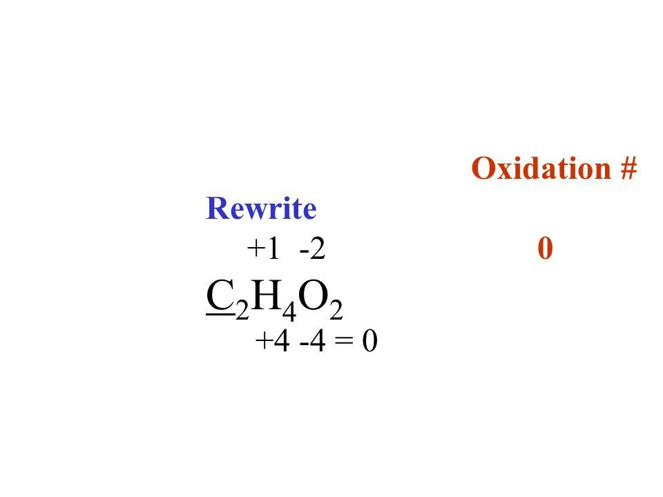 Oxidation # Rewrite +1 -20 C 2 H 4 O 2 +4 -4 = 0