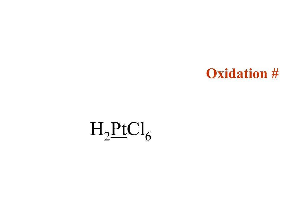 Oxidation # H 2 PtCl 6