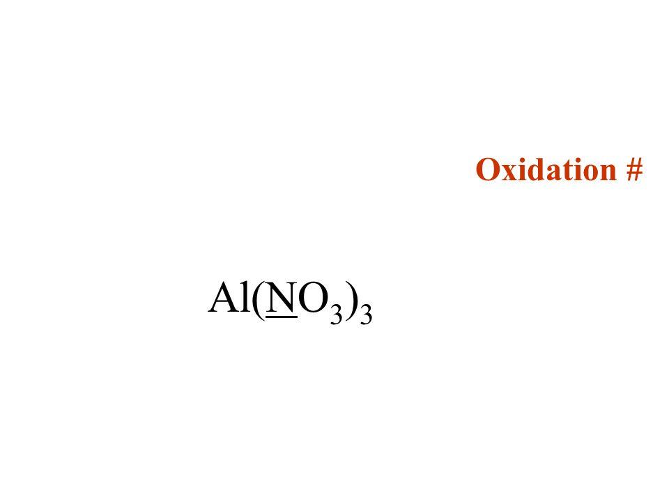 Oxidation # Al(NO 3 ) 3