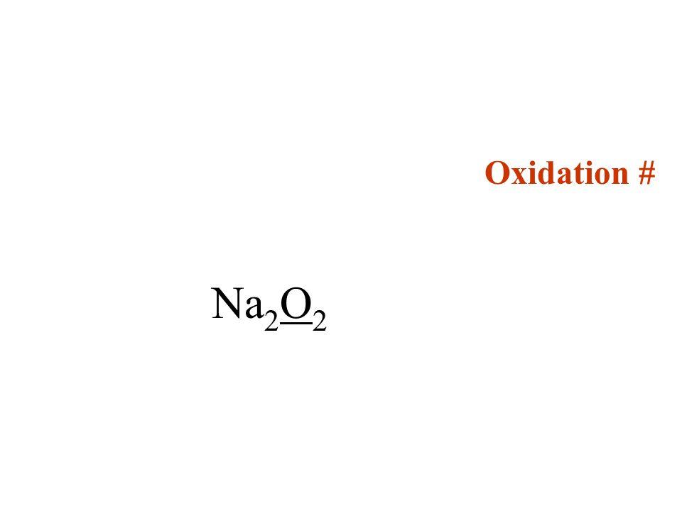 Oxidation # Na 2 O 2