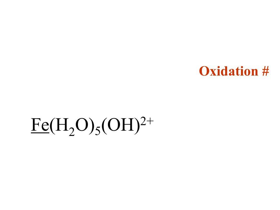 Oxidation # Fe(H 2 O) 5 (OH) 2+