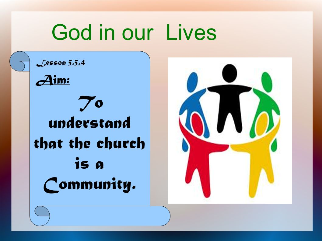 God in our Lives Lesson 5.5.4 Aim: To understand that the church is a Community.