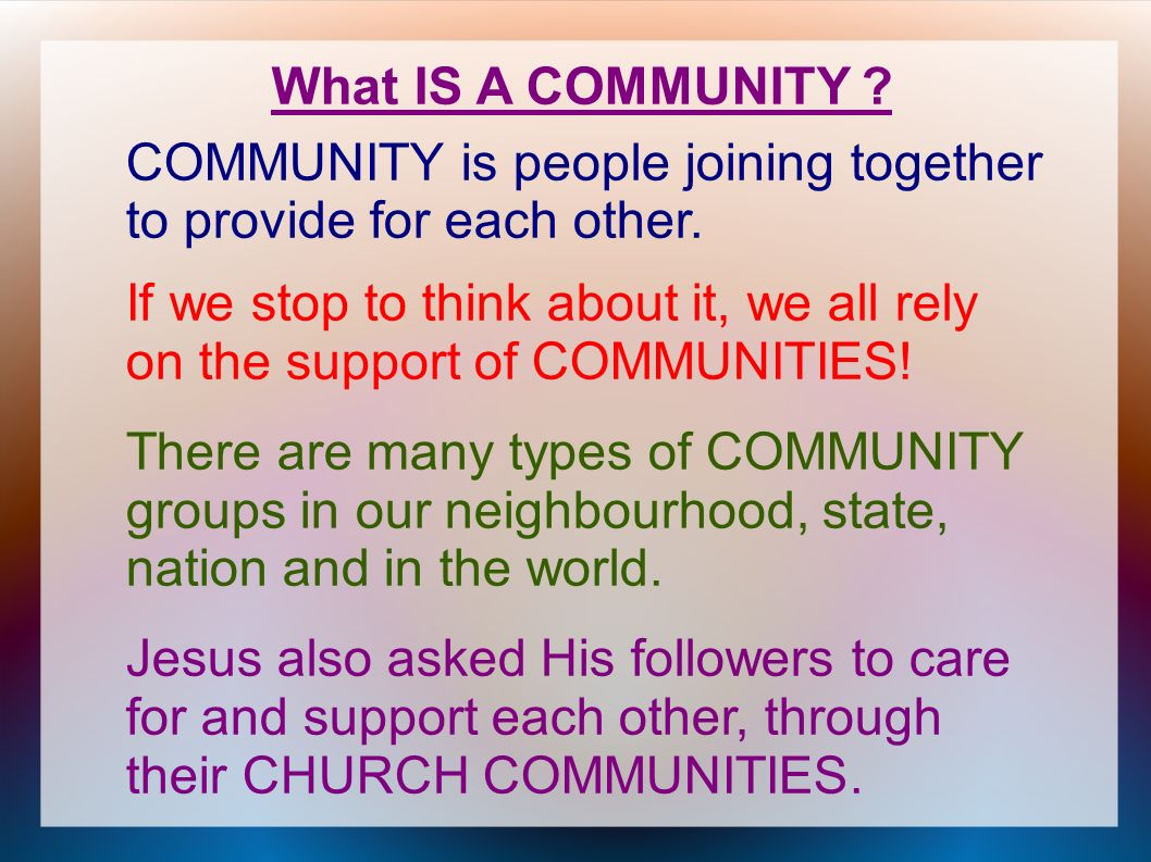 COMMUNITY is people joining together to provide for each other.