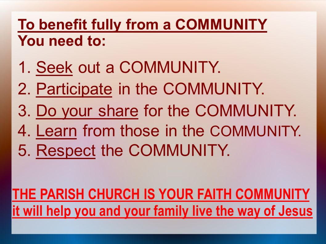 To benefit fully from a COMMUNITY You need to: 1. Seek out a COMMUNITY.