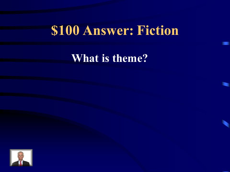 $100 Question: Fiction The life lesson in a literary work.