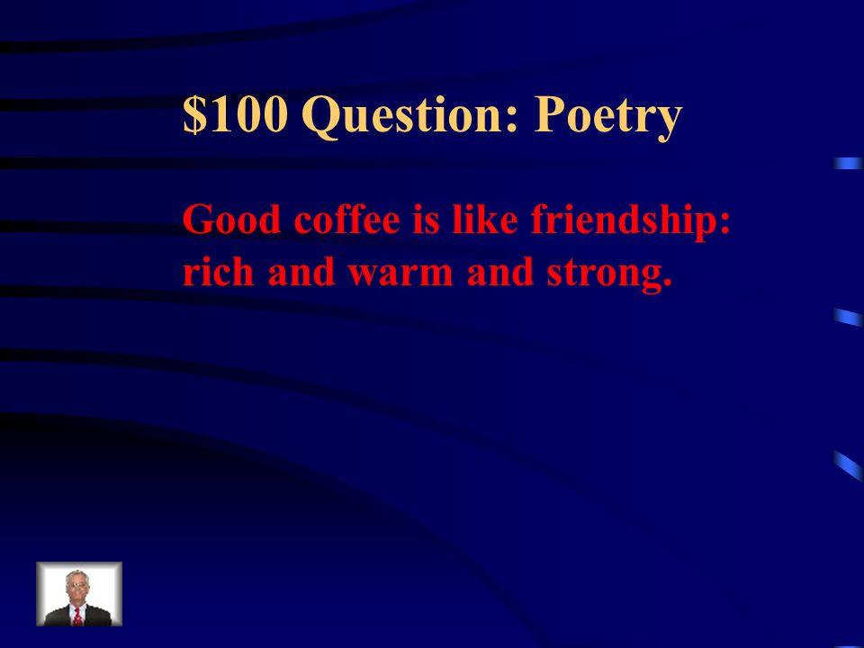 Jeopardy PoetryFictionGrammar Potpourri Q $100 Q $200 Q $300 Q $400 Q $500 Q $100 Q $200 Q $300 Q $400 Q $500 Final Jeopardy Context Clues