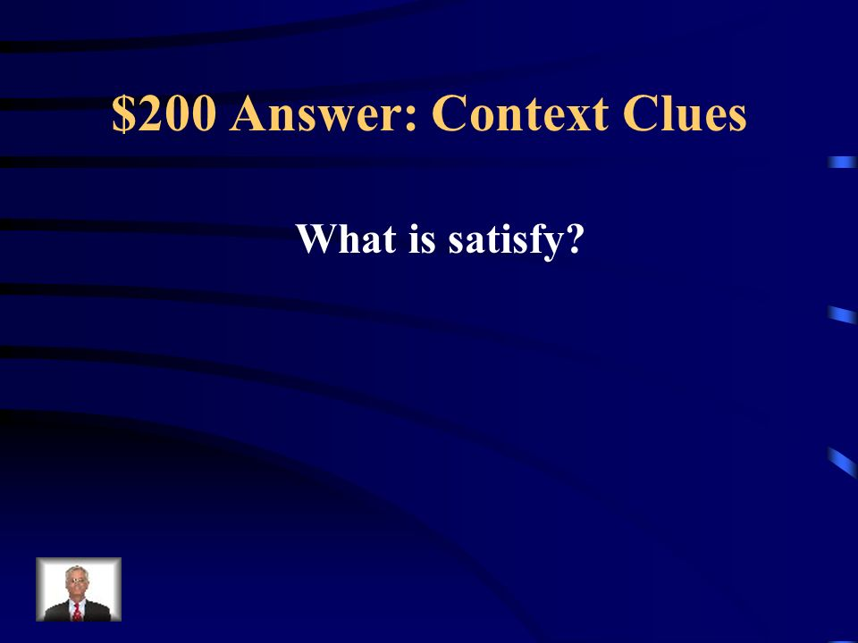 $200 Question: Context Clues The apple didnt appease my hunger. I need another piece of pie.