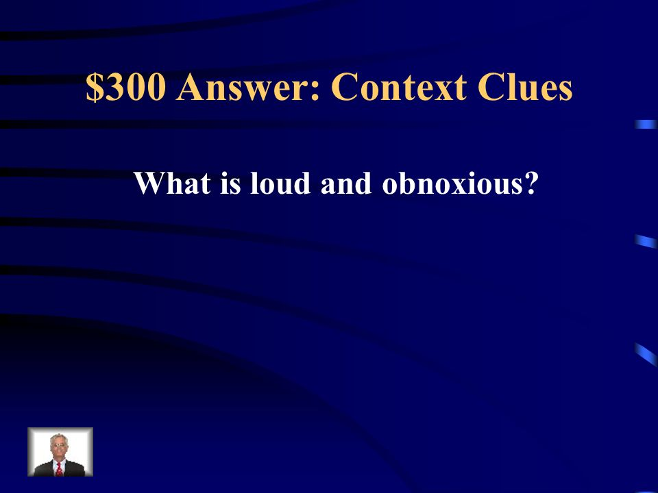 $300 Question: Context Clues Unlike his quiet and low key family, Brad is garrulous.