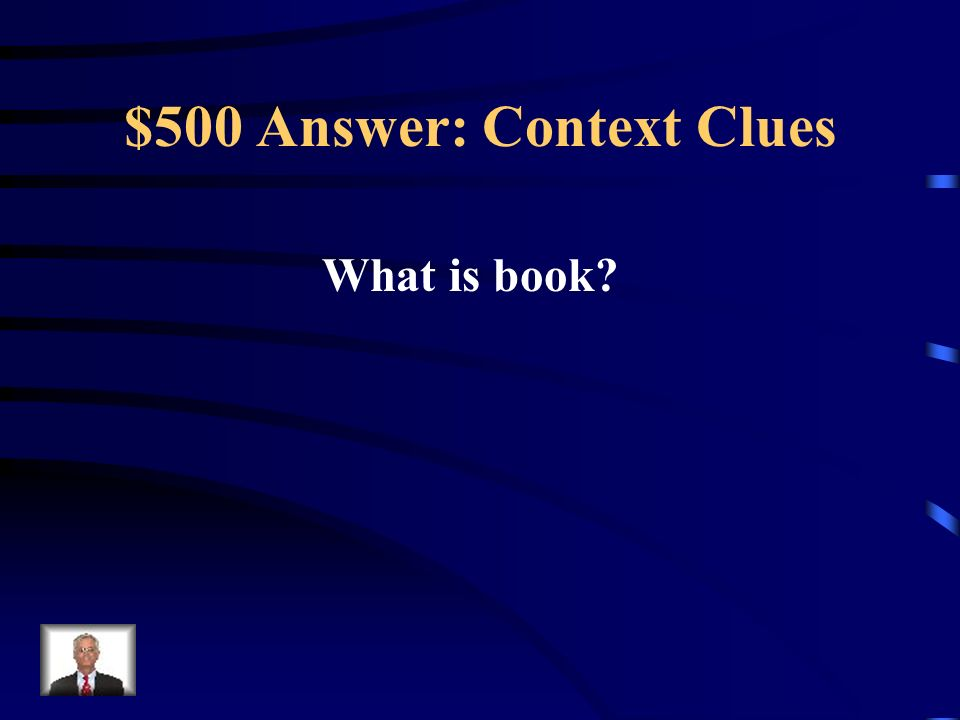 $500 Question: Context Clues I took the tome off the shelf and turned to page 94.
