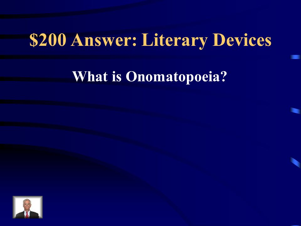 $200 Question: Literary Devices Crash Bang Boom Flush Swoosh Buzz