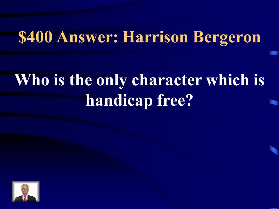 $400 Question: Harrison Bergeron Hazel Bergeron