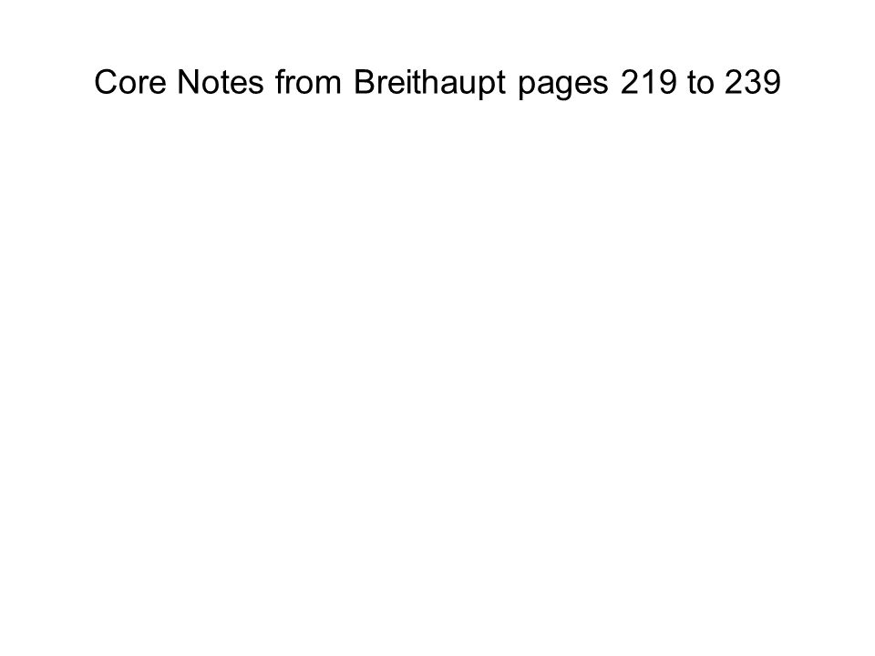 Core Notes from Breithaupt pages 219 to 239