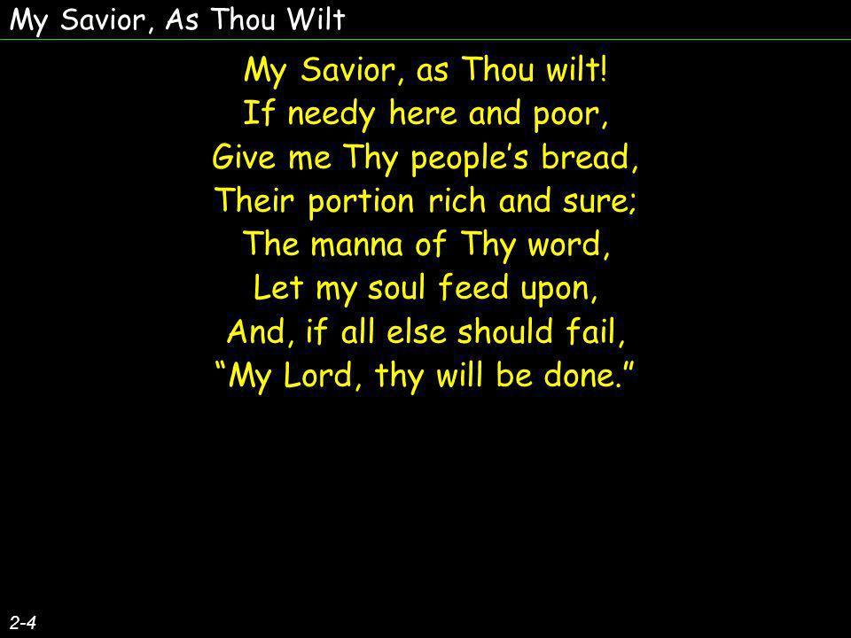 My Savior, As Thou Wilt My Savior, as Thou wilt.